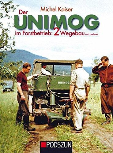 Der Unimog im Forstbetrieb, Band 2: Wegebau und anderes
