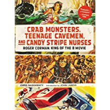 Crab Monsters, Teenage Cavemen, and Candy Stripe Nurses: Roger Corman: King of the B Movie by Chris Nashawaty (2013-09-10)