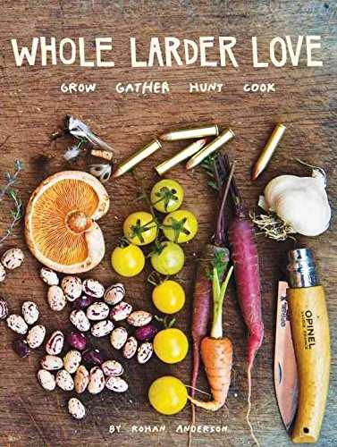 [(Whole Larder Love : Grow Gather Hunt Cook)] [By (author) Rohan Anderson] published on (October, 2012)