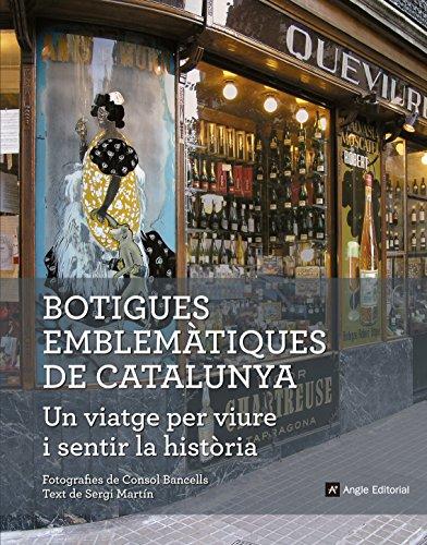 Botigues Emblemàtiques De Catalunya. Un Viatge Per Viure I Sentir La Historia (Altres) por Sergi Martín Lamata