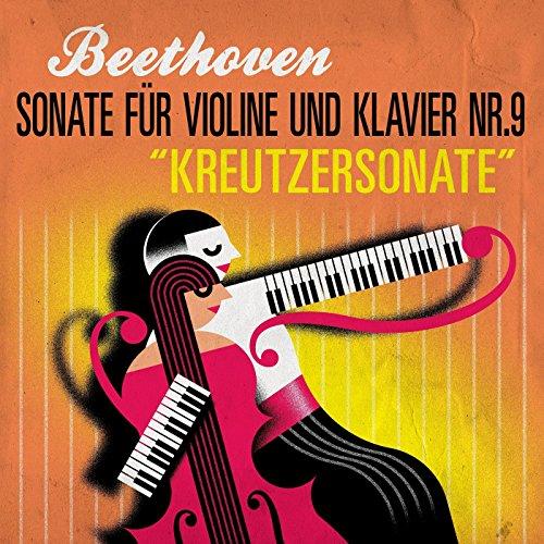"""Beethoven: Sonate für Violine und Klavier Nr.9 """"Kreutzersonate"""""""