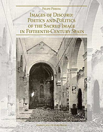 Images of Discord: Poetics and Politics of the Sacred Image in 15th-Century Spain (Renovatio Artium) por Felipe Pereda