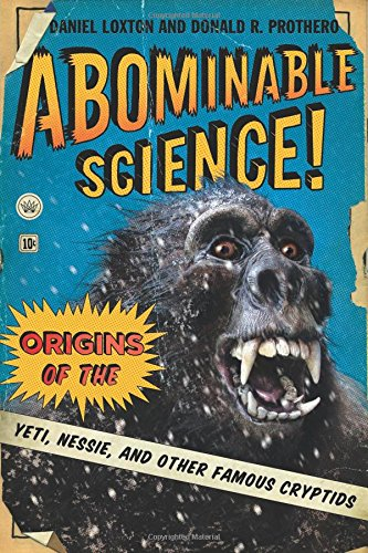 Abominable Science!: Origins of the Yeti, Nessie, and Other Famous Cryptids por Daniel Loxton