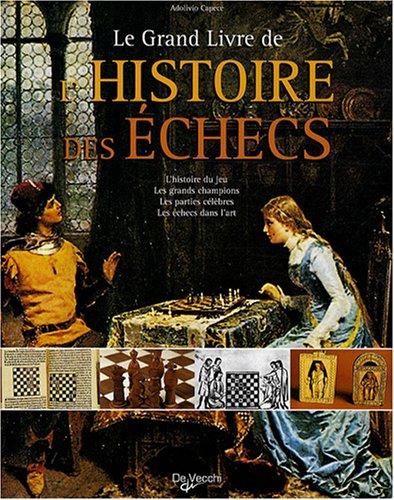 Le Grand Livre de l'Histoire des Echecs : L'histoire du jeu, les grands champions, les parties célèbres, les échecs dans l'art