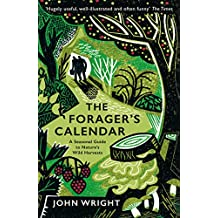 The Forager\'s Calendar: A Seasonal Guide to Nature's Wild Harvests
