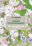 Telecharger Livres Art therapie jardins extraordinaires 100 coloriages anti stress (PDF,EPUB,MOBI) gratuits en Francaise