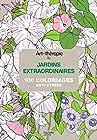 Art-thérapie - Jardins extraordinaires: 100 coloriages anti-stress