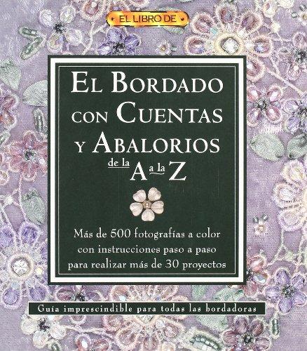 El bordado con cuentas y abalorios de la A a La Z/ A-Z of Bead Embroidery