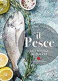Il pesce dall'acciuga allo zerro. 600 piatti di mare, di lago e di fiume