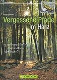 Vergessene Pfade: Wandern wie zu Goethes Zeiten! 38 außergewöhnliche Touren abseits des Trubels führen Sie in unbekannte Winkel des Harz, dem ... Sie zu jeder Jahreszeit. (Erlebnis Wandern)
