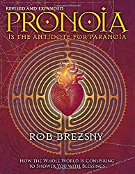 Pronoia Is the Antidote for Paranoia, Revised and Expanded: How the Whole World Is Conspiring to Shower You with Blessings.