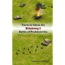 Tactical Ideas for Blitzkrieg 2 Battle of Prokhorovka (English Edition)