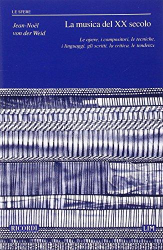 La musica del XX secolo. Le opere, i compositori, le tecniche, i linguaggi, gli scritti, la critica, le tendenze
