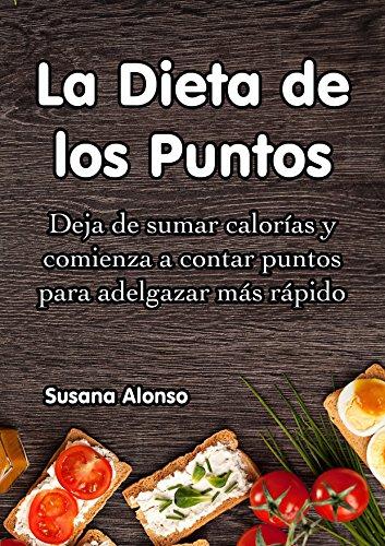 La Dieta de los Puntos: Deja de sumar calorías y comienza a contar puntos para adelgazar más rápido por Susana Alonso