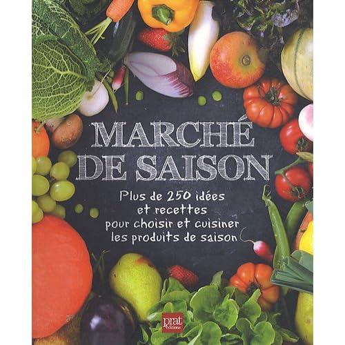 Marché de saison : Plus de 250 idées et recettes pour choisir et cuisiner les produits de saison