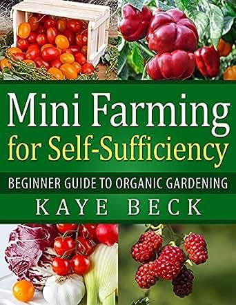 Mini Farming For Self Sufficiency Beginner Guide To Organic Gardening Ebook Kaye Beck Lisa