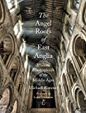 Angel Roofs of East Anglia: Unseen Masterpieces of the Middle Ages