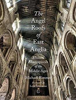 Angel Roofs of East Anglia: Unseen Masterpieces of the Middle Ages by [Rimmer, Michael]