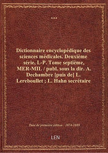 Dictionnaire encyclopédique des sciences médicales. Deuxième série, L-P. Tome septième, MER-MIL /
