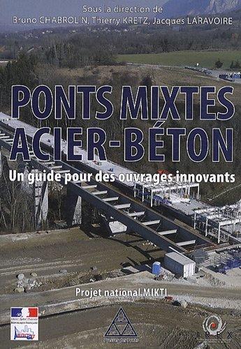 Ponts mixtes acier-béton: Un guide pour des ouvrages innovants. Projet national MIKTI. par Bruno Chabrolin