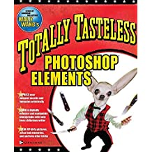 Totally Tasteless Photoshop Elements by Wally Wang (2003-06-23)