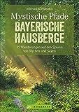 Mystische Pfade Bayerische Hausberge: 35 Wanderungen zu Geschichten und Traditionen. Ein Wanderführer für die Bayerischen Hausberge. Wandern mit ... von Mythen und Sagen. (Erlebnis Wandern)