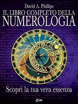 Il libro completo della numerologia (Self Help) di [Phillips, David A.]