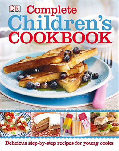 Complete Children's Cookbook: Delicious Step-By-Step Recipes for Young Cooks por Dk