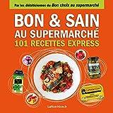Bon et sain au supermarché - 101 recettes express - Faites le bon choix au supermarché (Mangez ceci pas cela) - Format Kindle - 9782365493079 - 9,49 €