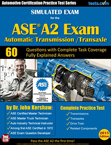 Simulated Exam for the ASE A2 Test (Automatic Transmission / Transaxle): Automotive Certification Practice Test Series - Fully Explained Answers for Ideal Study (English - Kershaw Auto