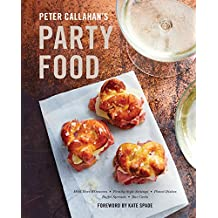 Peter Callahan's Party Food: Mini Hors d'oeuvres, Family-Style Settings, Plated Dishes, Buffet Spreads, Bar Carts: Mini Hors d'oeuvres, Family-Style Settings, Plated Dishes, Buffet Spreads, Bar  Carts