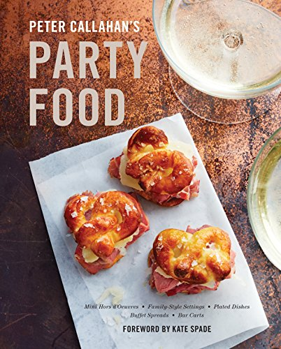 Peter Callahan's Party Food: Mini Hors d'oeuvres, Family-Style Settings, Plated Dishes, Buffet Spreads, Bar  Carts (English Edition)