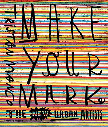 Make Your Mark: The New Urban Artists por Tristan Manco