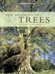 The Meaning of Trees: Botany, History, Healing, Lore by Fred Hageneder (2005-08-18)