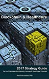 Blockchain & Healthcare Strategy Guide 2017: Reinventing healthcare: Towards a global, blockchain-based precision medicine ecosystem.