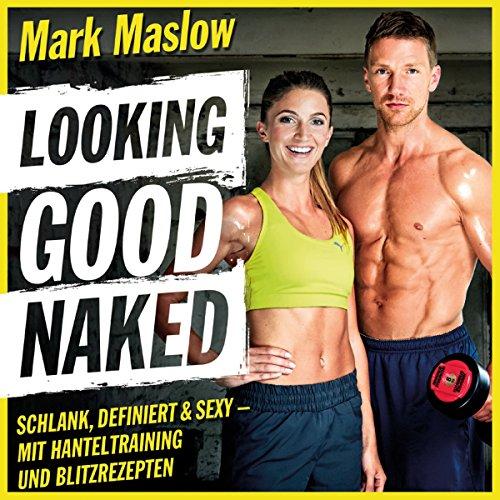 Buchseite und Rezensionen zu 'Looking good naked: Schlank, definiert & sexy - mit Hanteltraining und Blitzrezepten' von Mark Maslow