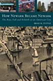 How Newark Became Newark: The Rise, Fall, and Rebirth of an American City (English Edition)