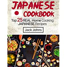 Japanese Cookbook: Top 25 Real Home Cooking Japanese Recipes