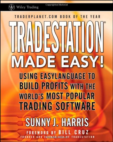 TradeStation Made Easy: Using EasyLanguage to Build Profits with the World's Most Popular Trading Software (Wiley Trading)