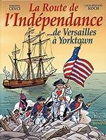 La Route de l'Indépendance. de Versailles à Yorktown de Philippe Cenci