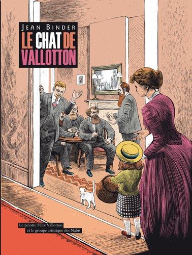 Le chat de Vallotton : Le peintre Félix Vallotton et le groupe artistique des Nabis par Jean Binder