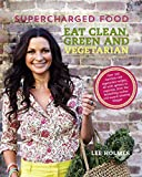 Supercharged Food Eat Clean, Green and Vegetarian