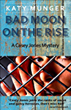 Bad Moon On The Rise (Casey Jones Mystery Series Book 6) (English Edition)