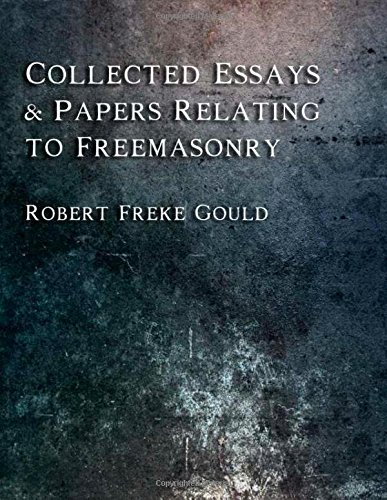 Collected Essays: & Papers Relating to Freemasonry -