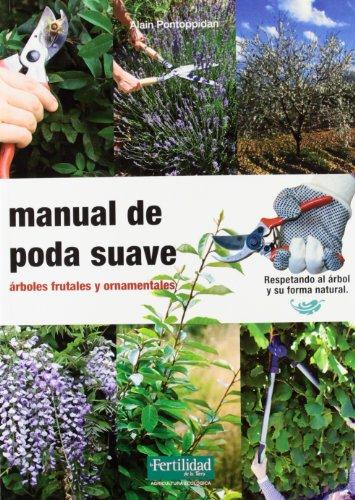 Manual de poda suave: árboles frutales y ornamentales (Guías para la Fertilidad de la Tierra) por Alain Pontoppidan