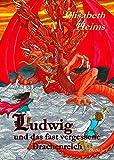 Ludwig und das fast vergessene Drachenreich - Ein phantastisches Abenteuerbuch