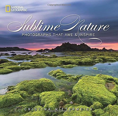 Sublime Nature: Photographs That Awe and Inspire by Cristina Mittermeier (2014-03-25)