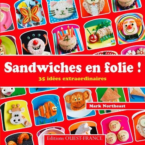 Sandwiches en folie ! : 35 idées extraordinaires par Mark Northeast