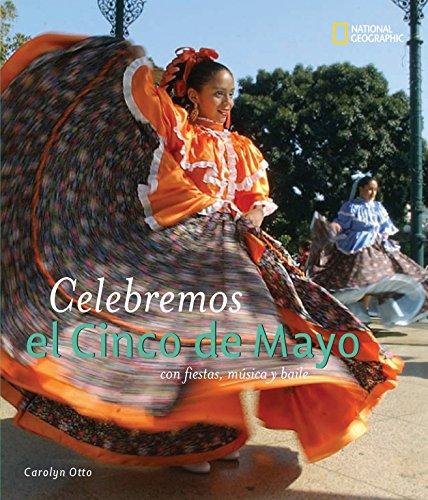 Celebremos El Cinco de Mayo: Con Fiestas, Musica Y Baile (Fiestas Del Mundo / Holidays Around the World)