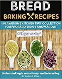 BREAD BAKING RECIPES: 110 AWESOME KITCHEN TIPS COLLECTIONS OF ARTISAN BREAD BOOK, YOU PROBABLY DIDN'T KNOW ABOUT (English Edition)